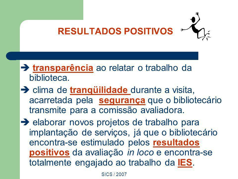 SICS / 2007 RESULTADOS POSITIVOS transparência ao relatar o trabalho da biblioteca. clima de tranqüilidade durante a visita, acarretada pela segurança