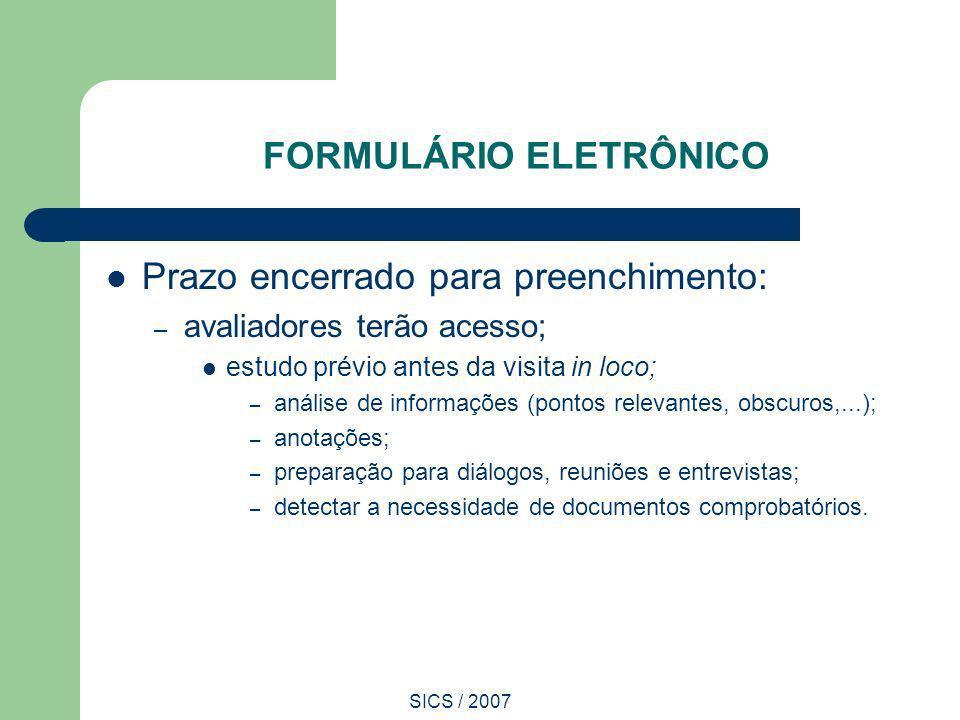SICS / 2007 FORMULÁRIO ELETRÔNICO Prazo encerrado para preenchimento: – avaliadores terão acesso; estudo prévio antes da visita in loco; – análise de