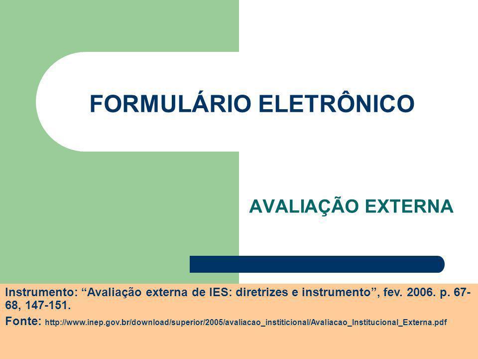 SICS / 2007 FORMULÁRIO ELETRÔNICO AVALIAÇÃO EXTERNA Instrumento: Avaliação externa de IES: diretrizes e instrumento, fev. 2006. p. 67- 68, 147-151. Fo