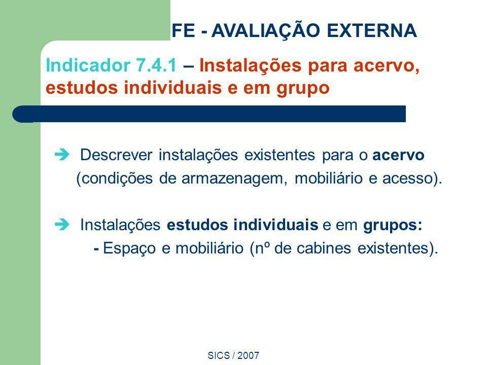 SICS / 2007 Descrever instalações existentes para o acervo (condições de armazenagem, mobiliário e acesso). Instalações estudos individuais e em grupo