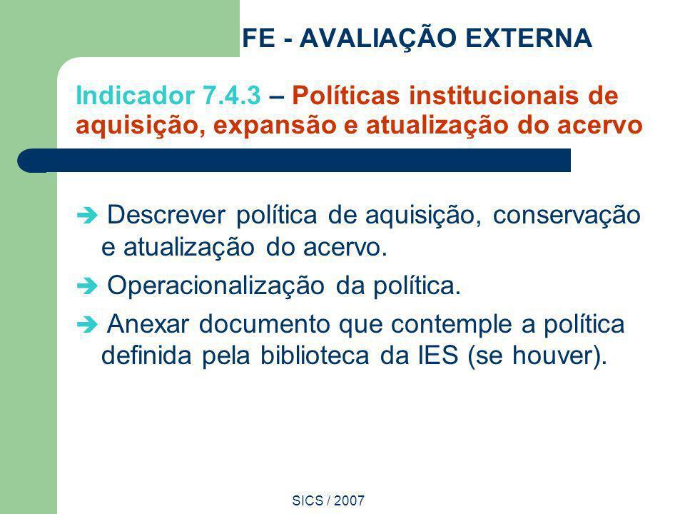 SICS / 2007 FE - AVALIAÇÃO EXTERNA Indicador 7.4.3 – Políticas institucionais de aquisição, expansão e atualização do acervo Descrever política de aqu
