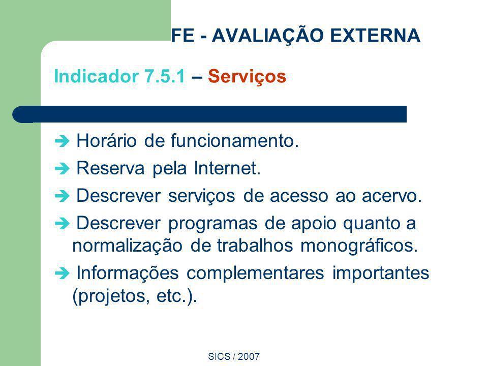 SICS / 2007 FE - AVALIAÇÃO EXTERNA Indicador 7.5.1 – Serviços Horário de funcionamento. Reserva pela Internet. Descrever serviços de acesso ao acervo.