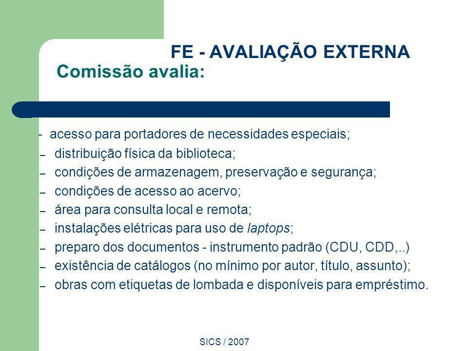 SICS / 2007 FE - AVALIAÇÃO EXTERNA Comissão avalia: - acesso para portadores de necessidades especiais; – distribuição física da biblioteca; – condiçõ