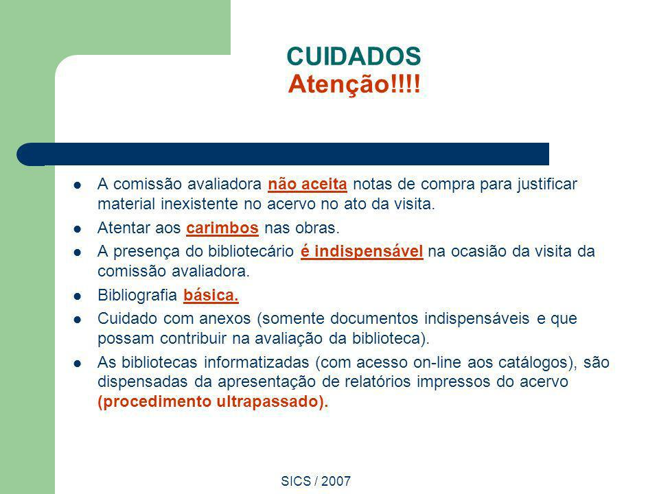 SICS / 2007 CUIDADOS Atenção!!!! A comissão avaliadora não aceita notas de compra para justificar material inexistente no acervo no ato da visita. Ate