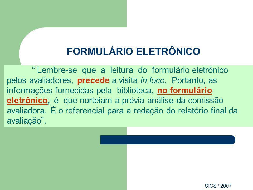 SICS / 2007 FORMULÁRIO ELETRÔNICO Lembre-se que a leitura do formulário eletrônico pelos avaliadores, precede a visita in loco. Portanto, as informaçõ