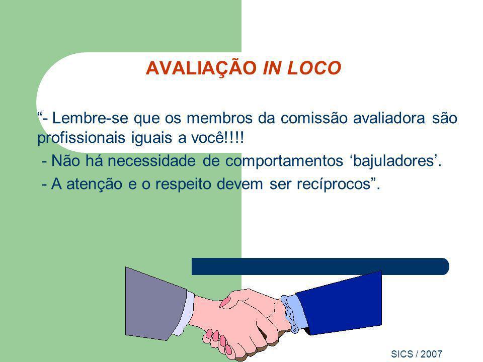 SICS / 2007 AVALIAÇÃO IN LOCO - Lembre-se que os membros da comissão avaliadora são profissionais iguais a você!!!! - Não há necessidade de comportame
