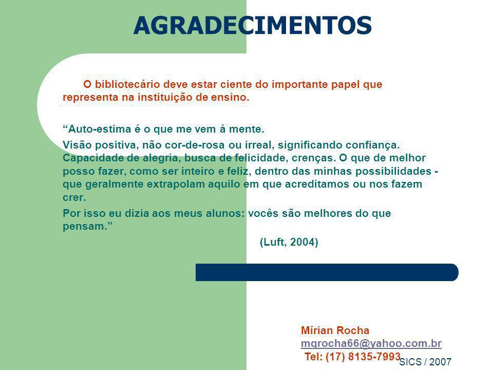 SICS / 2007 AGRADECIMENTOS O bibliotecário deve estar ciente do importante papel que representa na instituição de ensino. Auto-estima é o que me vem à