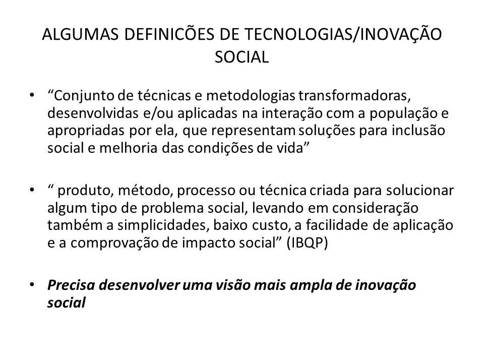 ALGUMAS DEFINICÕES DE TECNOLOGIAS/INOVAÇÃO SOCIAL Conjunto de técnicas e metodologias transformadoras, desenvolvidas e/ou aplicadas na interação com a
