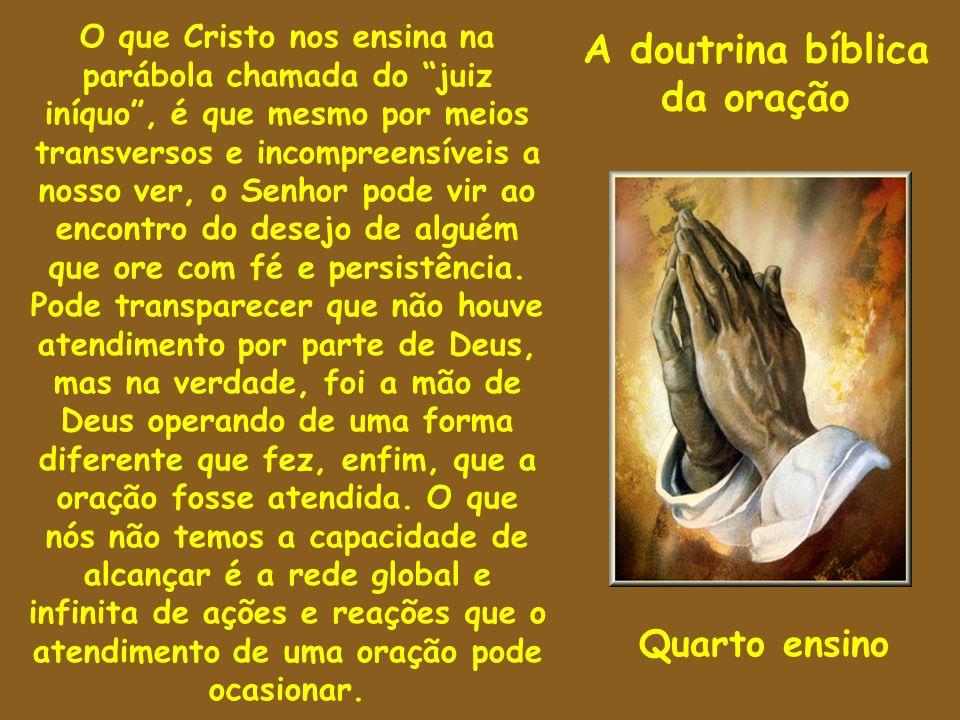 A doutrina bíblica da oração O que Cristo nos ensina na parábola chamada do juiz iníquo, é que mesmo por meios transversos e incompreensíveis a nosso