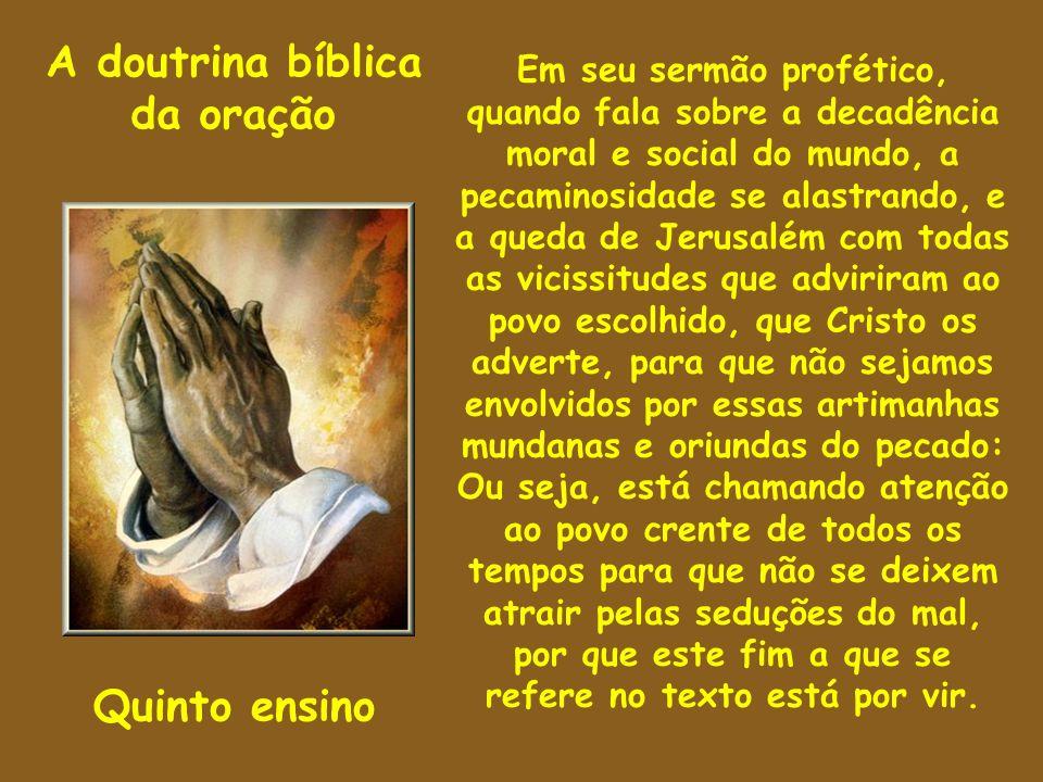 A doutrina bíblica da oração Quinto ensino Em seu sermão profético, quando fala sobre a decadência moral e social do mundo, a pecaminosidade se alastr