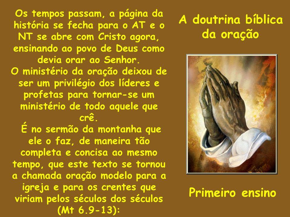 A doutrina bíblica da oração Primeiro ensino Os tempos passam, a página da história se fecha para o AT e o NT se abre com Cristo agora, ensinando ao p