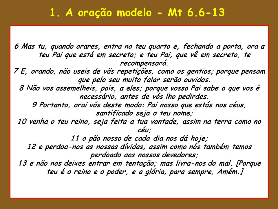 1. A oração modelo - Mt 6.6-13 1 Então disse Salomão: O Senhor disse 8 Ora, estando ele a exercer as funções sacerdotais perante Deus, na ordem da 6 M