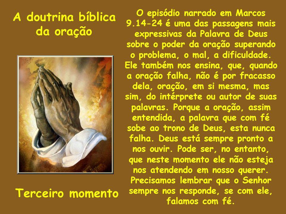 A doutrina bíblica da oração Terceiro momento O episódio narrado em Marcos 9.14-24 é uma das passagens mais expressivas da Palavra de Deus sobre o pod