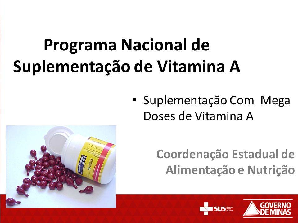 Programa Nacional de Suplementação de Vitamina A Suplementação Com Mega Doses de Vitamina A Coordenação Estadual de Alimentação e Nutrição