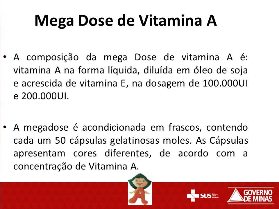 Mega Dose de Vitamina A A composição da mega Dose de vitamina A é: vitamina A na forma líquida, diluída em óleo de soja e acrescida de vitamina E, na