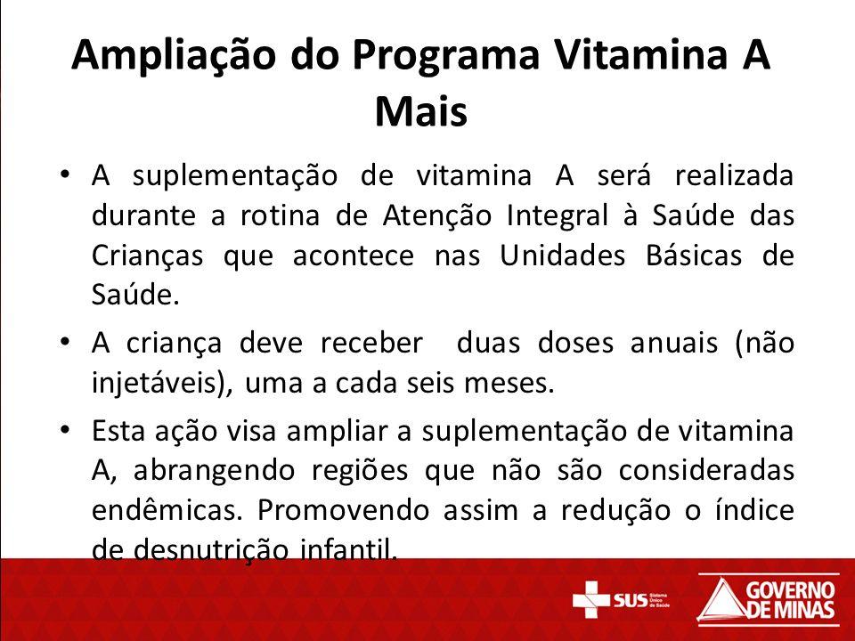 A suplementação de vitamina A será realizada durante a rotina de Atenção Integral à Saúde das Crianças que acontece nas Unidades Básicas de Saúde. A c