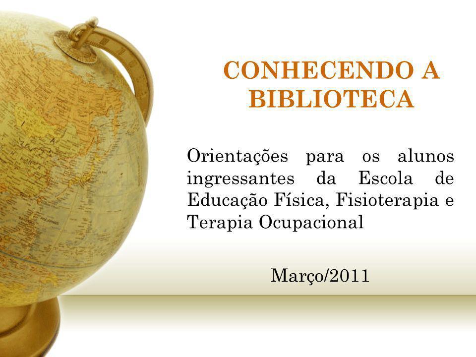 CONHECENDO A BIBLIOTECA Orientações para os alunos ingressantes da Escola de Educação Física, Fisioterapia e Terapia Ocupacional Março/2011 Palestrant
