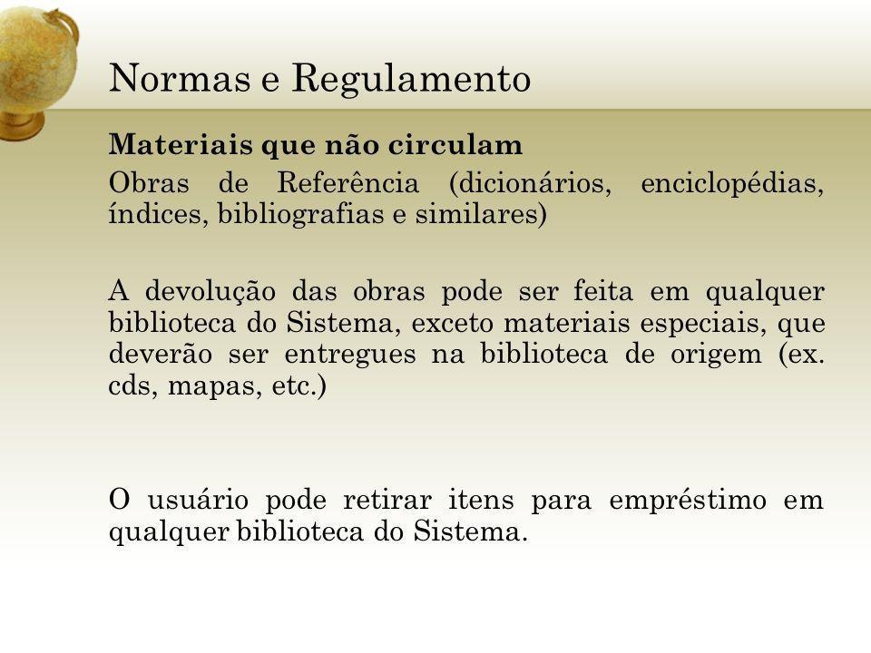 Normas e Regulamento Materiais que não circulam Obras de Referência (dicionários, enciclopédias, índices, bibliografias e similares) A devolução das o