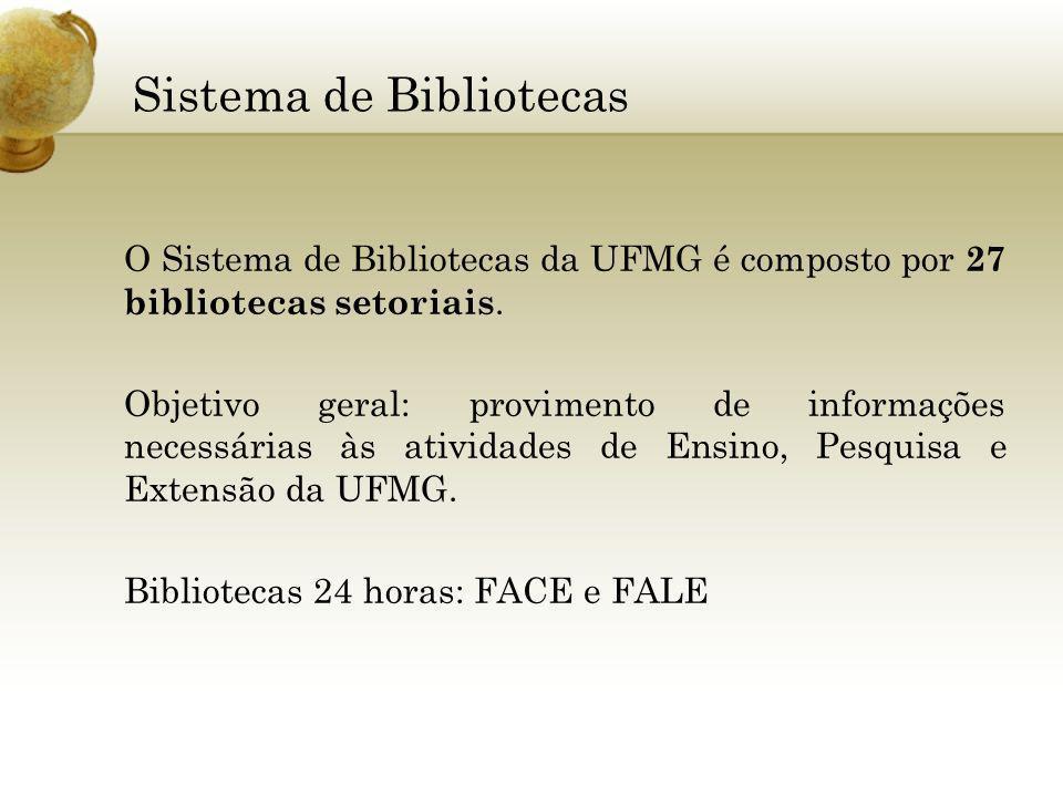 Sistema de Bibliotecas O Sistema de Bibliotecas da UFMG é composto por 27 bibliotecas setoriais. Objetivo geral: provimento de informações necessárias