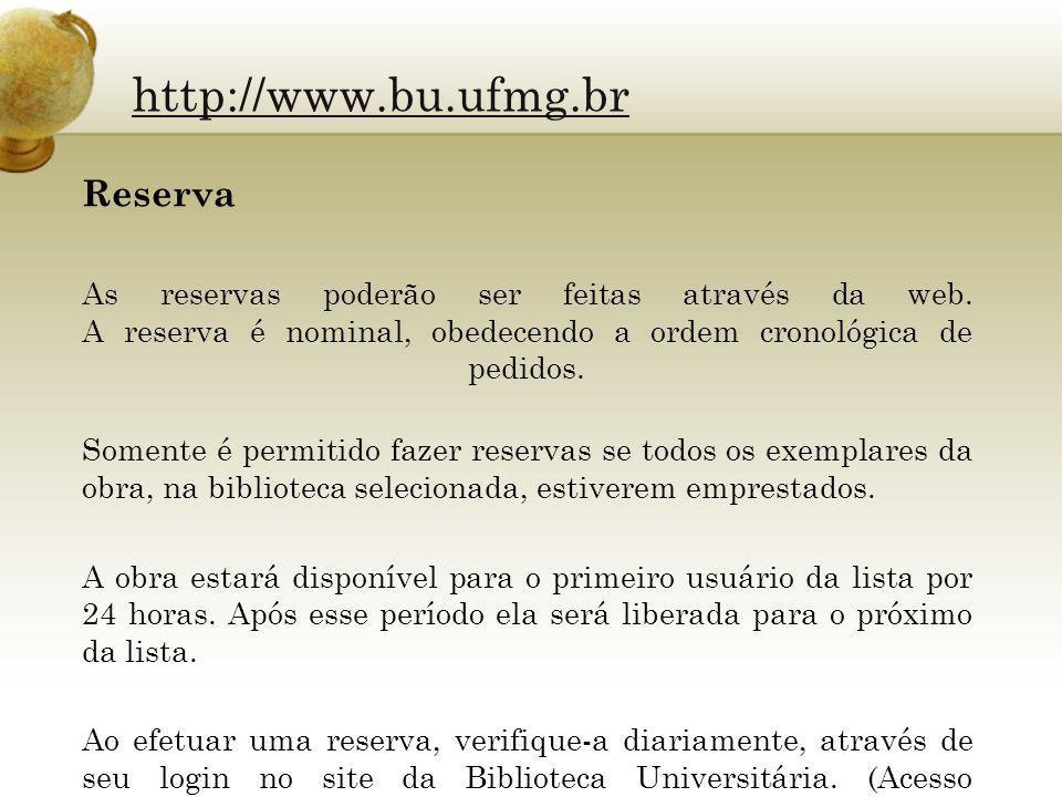 http://www.bu.ufmg.br Reserva As reservas poderão ser feitas através da web. A reserva é nominal, obedecendo a ordem cronológica de pedidos. Somente é