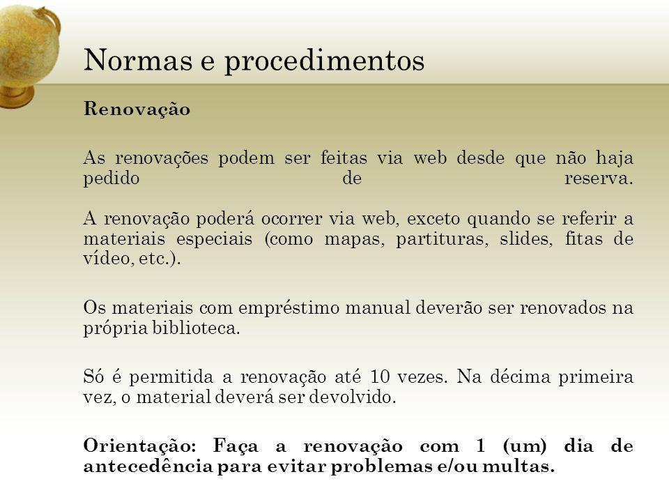 Normas e procedimentos Renovação As renovações podem ser feitas via web desde que não haja pedido de reserva. A renovação poderá ocorrer via web, exce