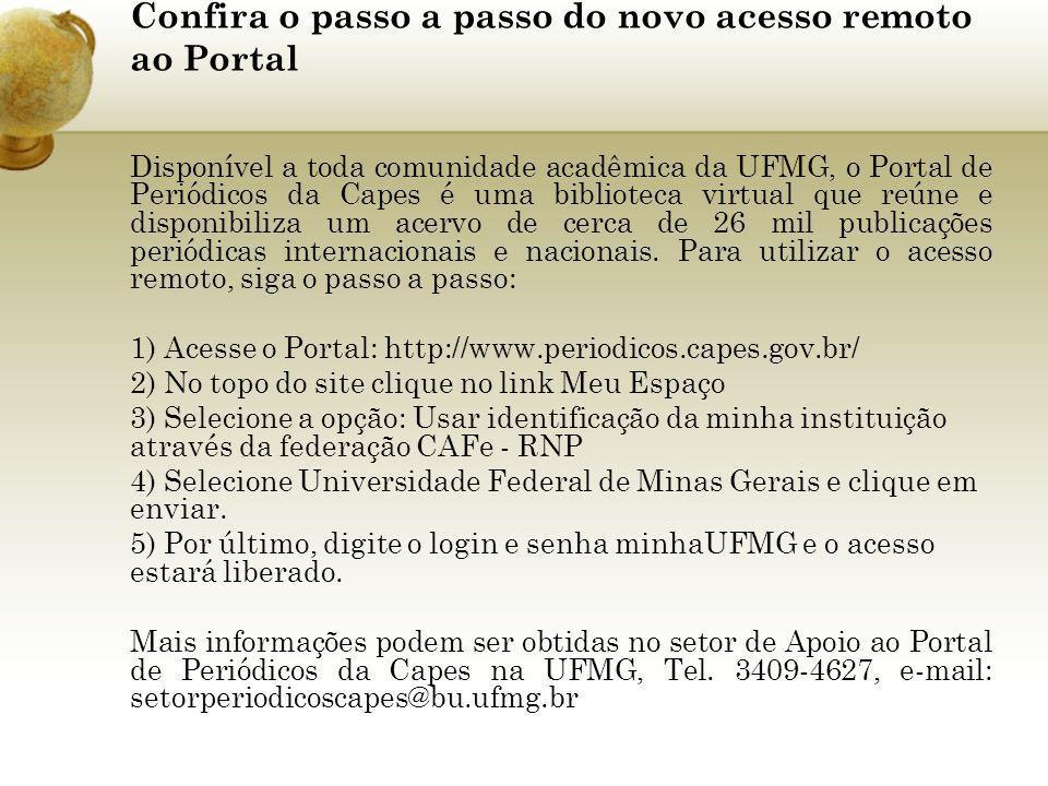 Confira o passo a passo do novo acesso remoto ao Portal Disponível a toda comunidade acadêmica da UFMG, o Portal de Periódicos da Capes é uma bibliote