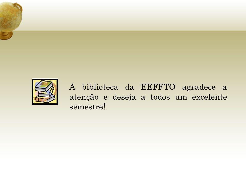 A biblioteca da EEFFTO agradece a atenção e deseja a todos um excelente semestre!