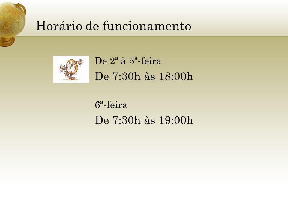 Horário de funcionamento De 2ª à 5ª-feira De 7:30h às 18:00h 6ª-feira De 7:30h às 19:00h