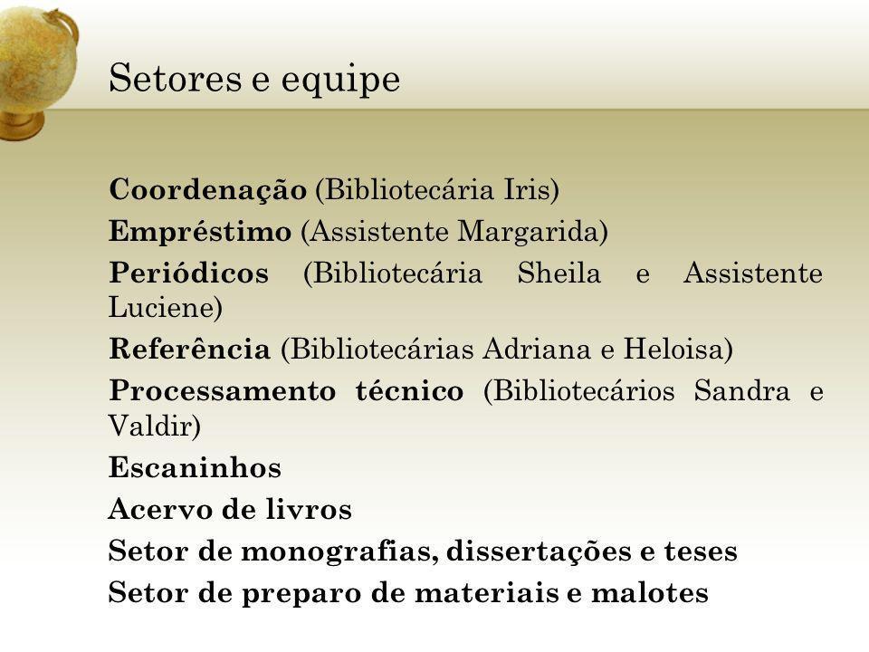 Setores e equipe Coordenação (Bibliotecária Iris) Empréstimo (Assistente Margarida) Periódicos (Bibliotecária Sheila e Assistente Luciene) Referência