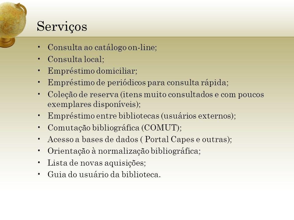 Serviços Consulta ao catálogo on-line; Consulta local; Empréstimo domiciliar; Empréstimo de periódicos para consulta rápida; Coleção de reserva (itens