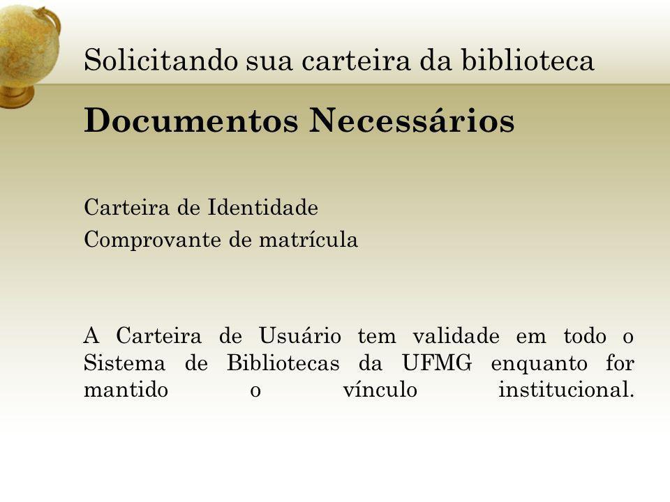 Solicitando sua carteira da biblioteca Documentos Necessários Carteira de Identidade Comprovante de matrícula A Carteira de Usuário tem validade em to