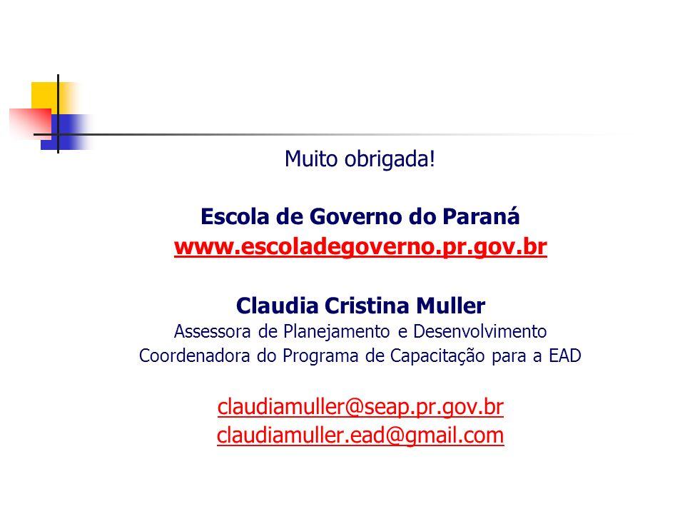 Muito obrigada! Escola de Governo do Paraná www.escoladegoverno.pr.gov.br Claudia Cristina Muller Assessora de Planejamento e Desenvolvimento Coordena