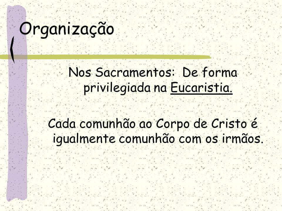 Organização Nos Sacramentos: De forma privilegiada na Eucaristia. Cada comunhão ao Corpo de Cristo é igualmente comunhão com os irmãos.