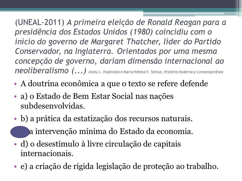 (UNEAL-2011) A primeira eleição de Ronald Reagan para a presidência dos Estados Unidos (1980) coincidiu com o início do governo de Margaret Thatcher,