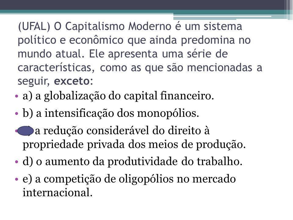 (UFAL) O Capitalismo Moderno é um sistema político e econômico que ainda predomina no mundo atual. Ele apresenta uma série de características, como as