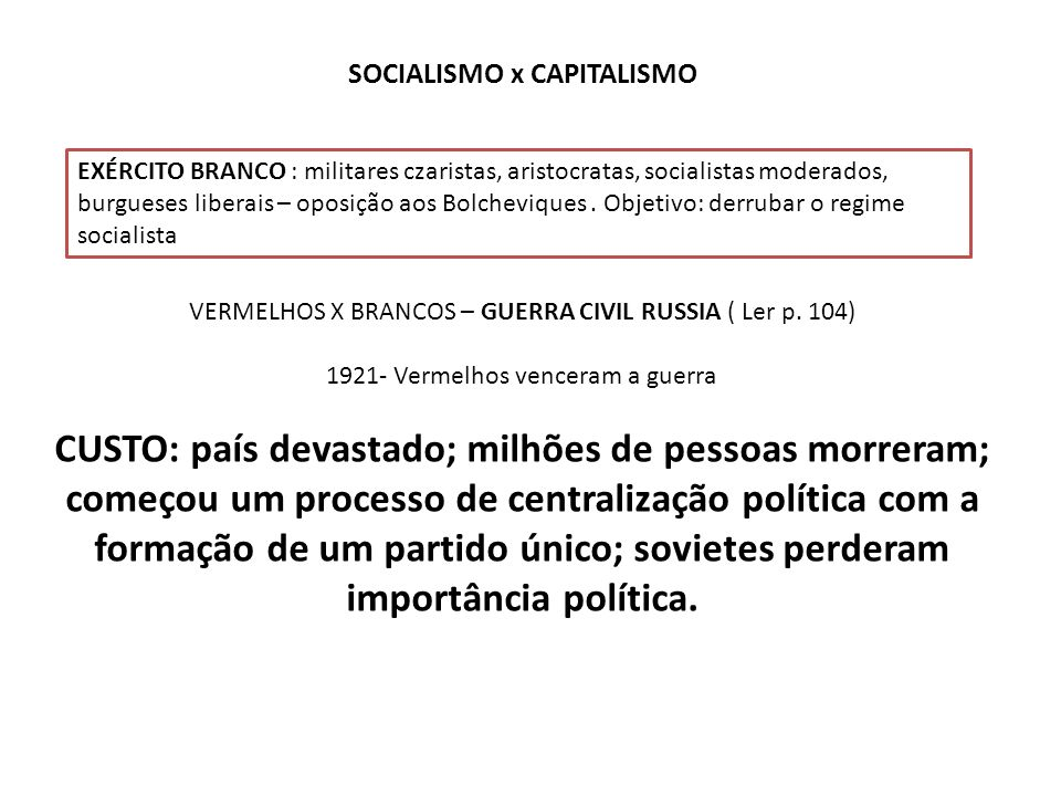 SOCIALISMO x CAPITALISMO EXÉRCITO BRANCO : militares czaristas, aristocratas, socialistas moderados, burgueses liberais – oposição aos Bolcheviques. O