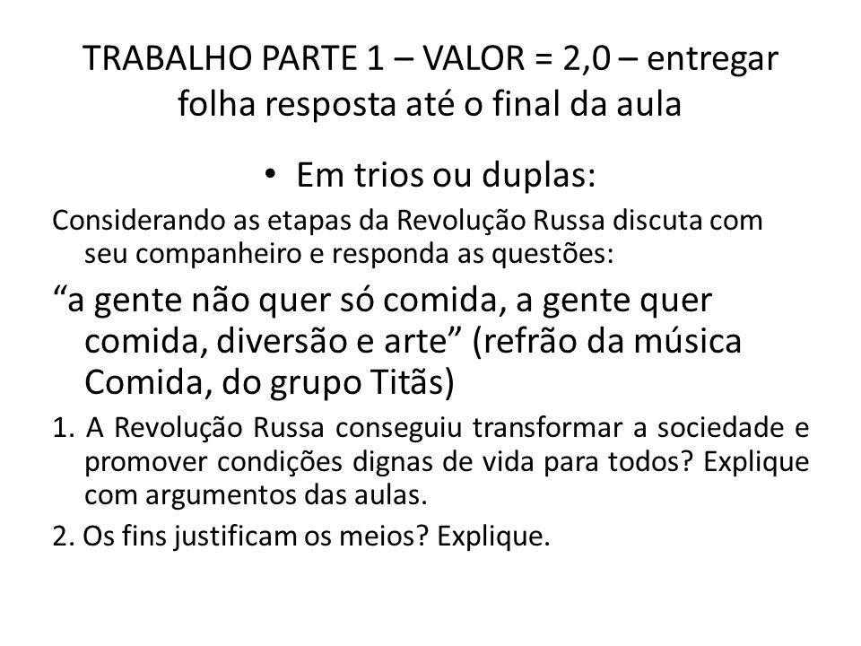 TRABALHO PARTE 1 – VALOR = 2,0 – entregar folha resposta até o final da aula Em trios ou duplas: Considerando as etapas da Revolução Russa discuta com