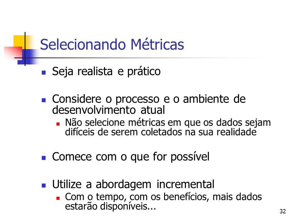 32 Selecionando Métricas Seja realista e prático Considere o processo e o ambiente de desenvolvimento atual Não selecione métricas em que os dados sej