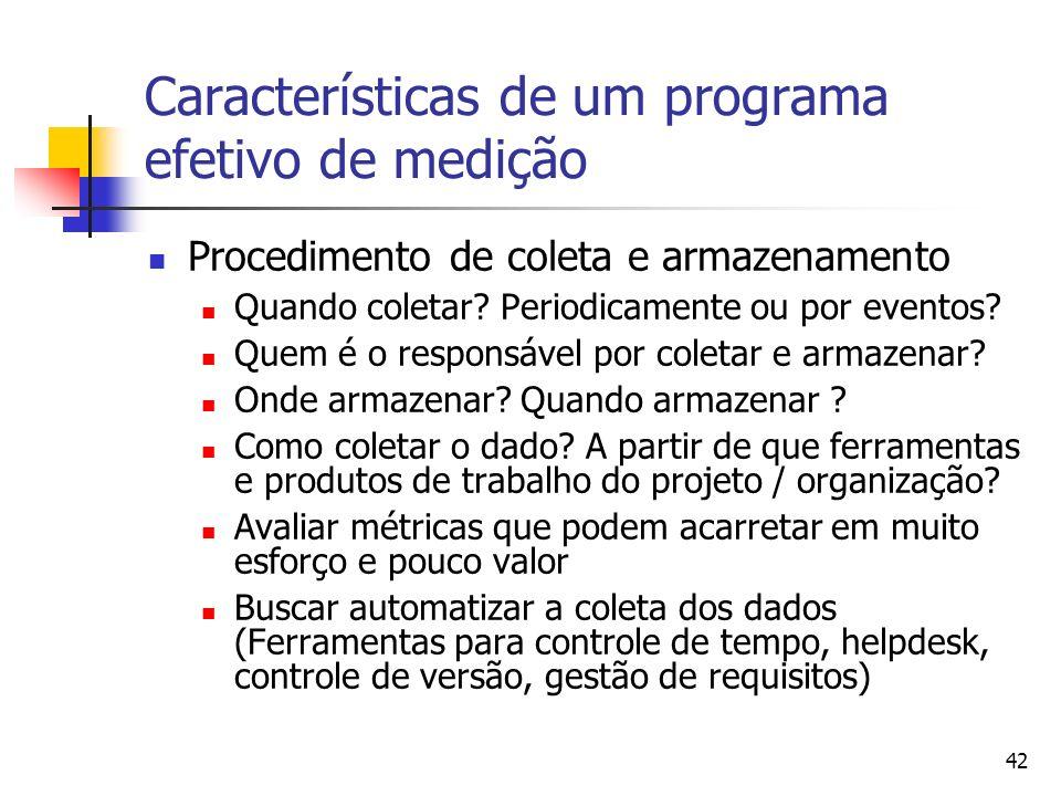 42 Características de um programa efetivo de medição Procedimento de coleta e armazenamento Quando coletar? Periodicamente ou por eventos? Quem é o re