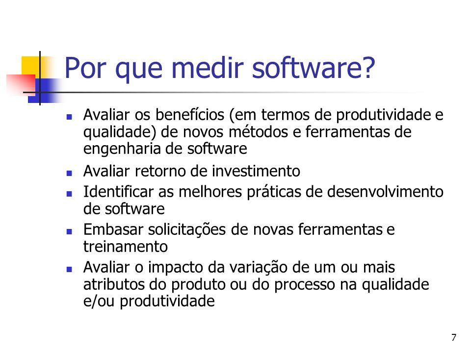 7 Por que medir software? Avaliar os benefícios (em termos de produtividade e qualidade) de novos métodos e ferramentas de engenharia de software Aval