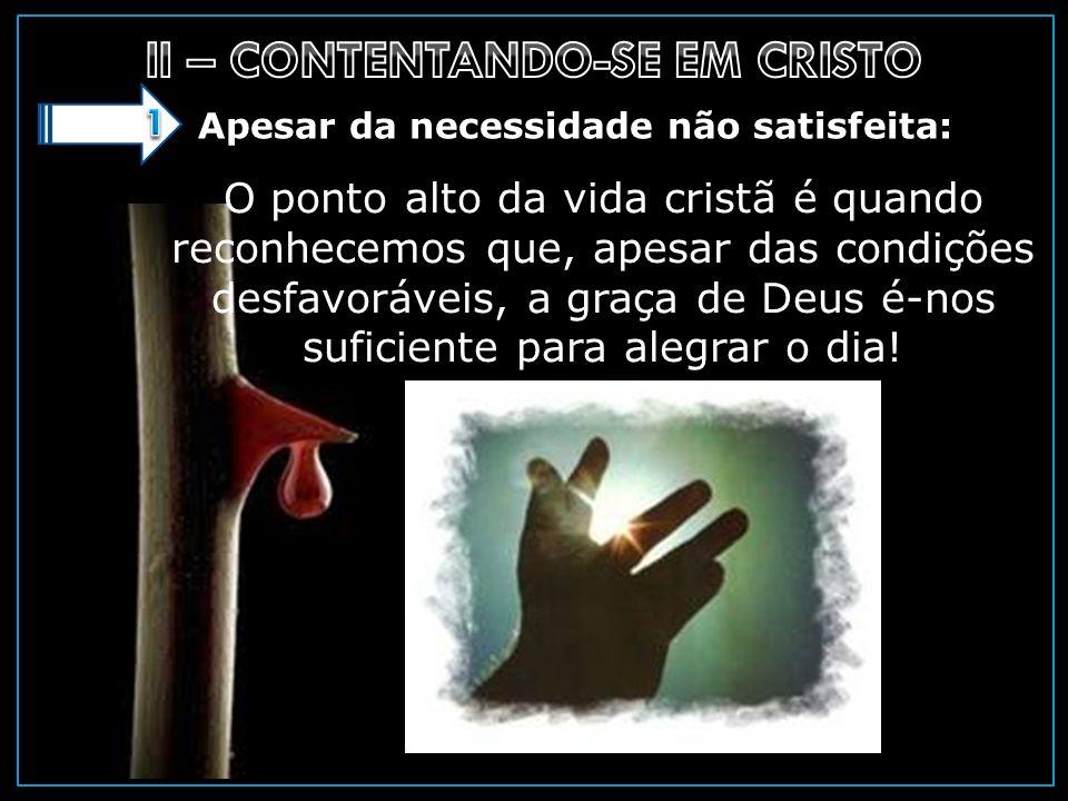 Apesar da necessidade não satisfeita: O ponto alto da vida cristã é quando reconhecemos que, apesar das condições desfavoráveis, a graça de Deus é-nos