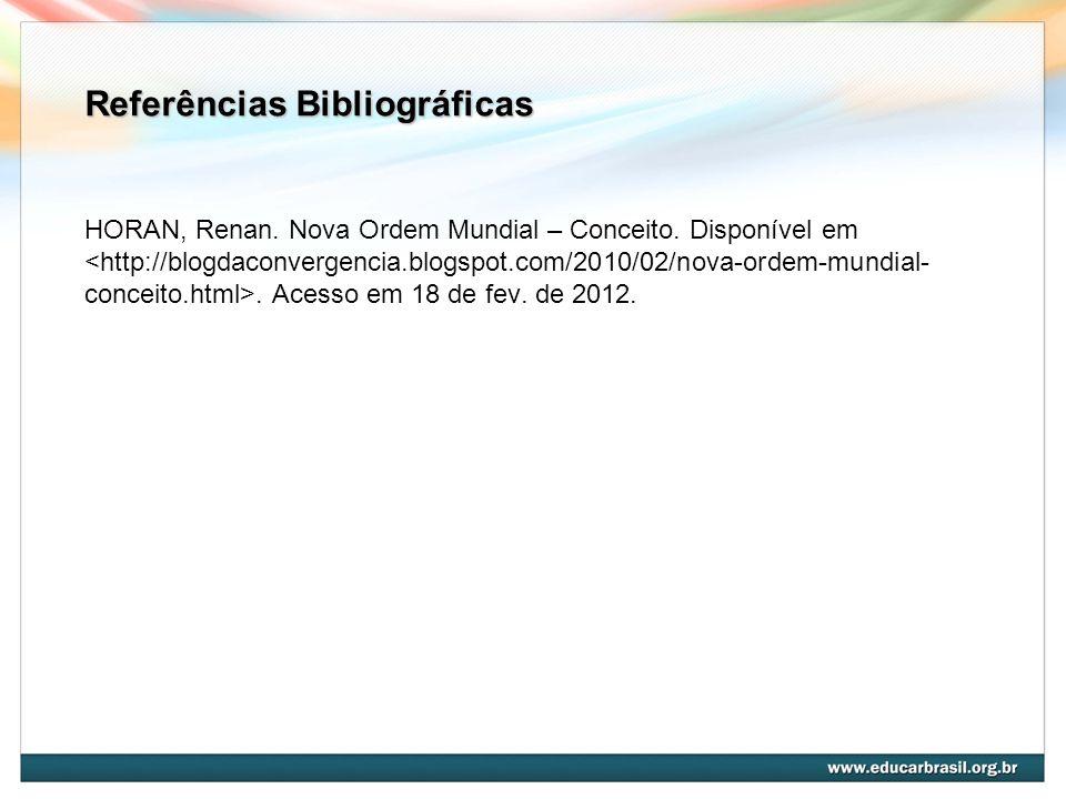 Referências Bibliográficas Referências Bibliográficas HORAN, Renan. Nova Ordem Mundial – Conceito. Disponível em. Acesso em 18 de fev. de 2012.