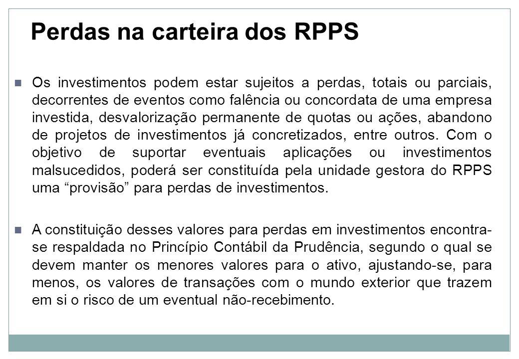 Perdas na carteira dos RPPS Com a nova contabilidade, a constituição de valores para fazer frente às perdas em investimentos é uma variação patrimonial diminutiva (VPD), de natureza devedora, afetando, portanto, negativamente o resultado do exercício no momento de sua constituição: D – 3.9 – VPD – Perdas em Investimentos C – 1.1 – Perdas Estimadas em Investimentos (redutora) Ou C – 1.2 – Perdas Estimadas em investimentos (redutora)