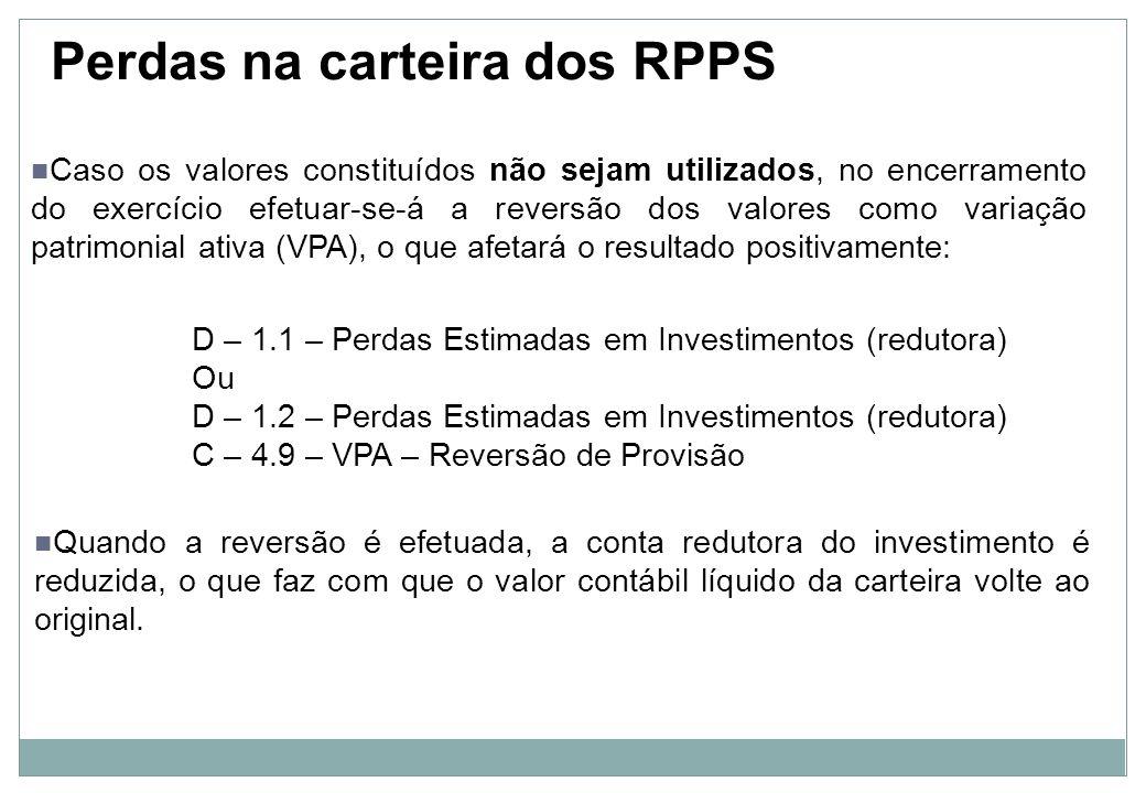 Constituição de valores para perdas na carteira de investimentos dos RPPS A recomendação é que a provisão para perdas em investimentos seja constituída uma vez por ano, no mês de encerramento do exercício, e que seja ajustada anualmente, de acordo com a nova necessidade de provisão, complementando-se ou revertendo-se seus valores.