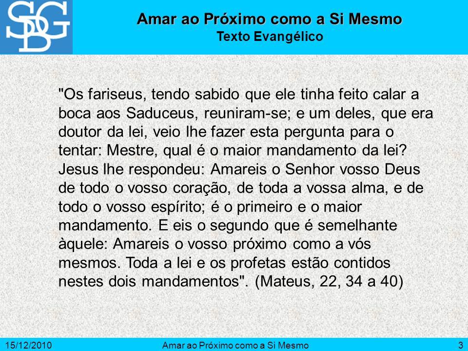 15/12/2010Amar ao Próximo como a Si Mesmo3 Texto Evangélico