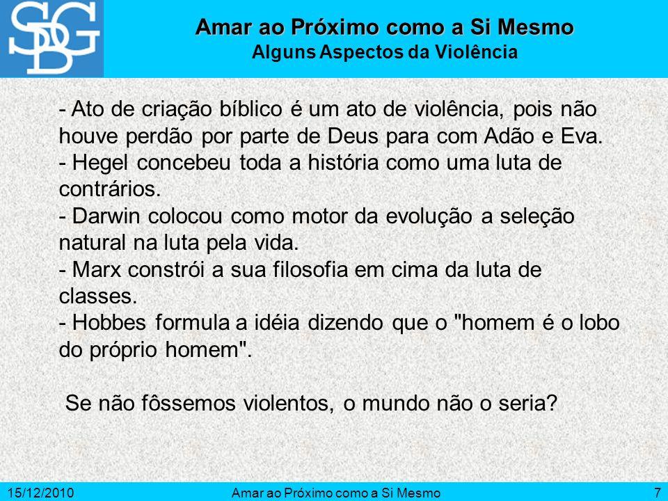 15/12/2010Amar ao Próximo como a Si Mesmo8 Perdoar não sete mas setenta vez sete a ofensa recebida.