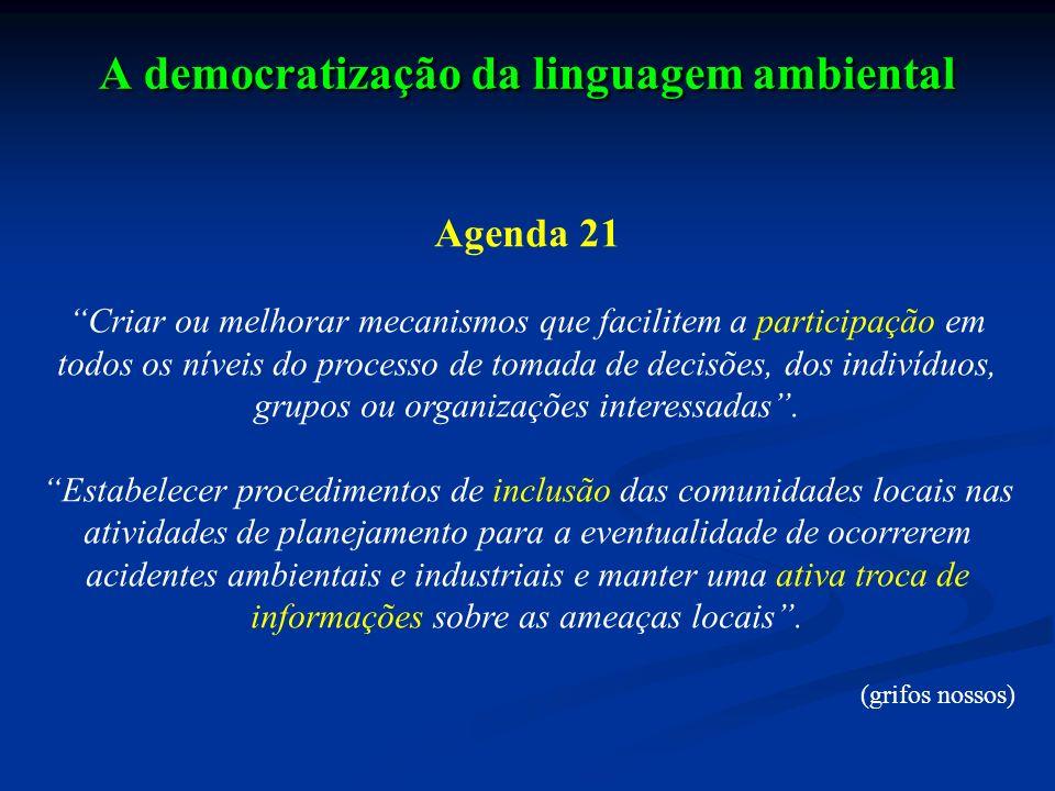 A democratização da linguagem ambiental Agenda 21 Criar ou melhorar mecanismos que facilitem a participação em todos os níveis do processo de tomada d