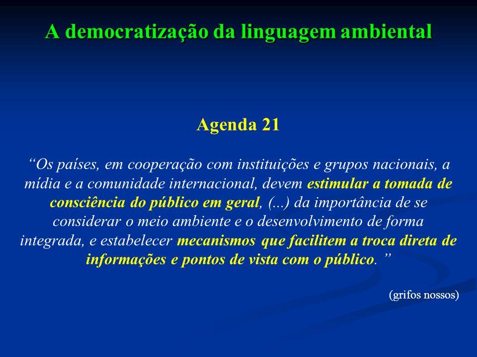 A democratização da linguagem ambiental Agenda 21 Os países, em cooperação com instituições e grupos nacionais, a mídia e a comunidade internacional,