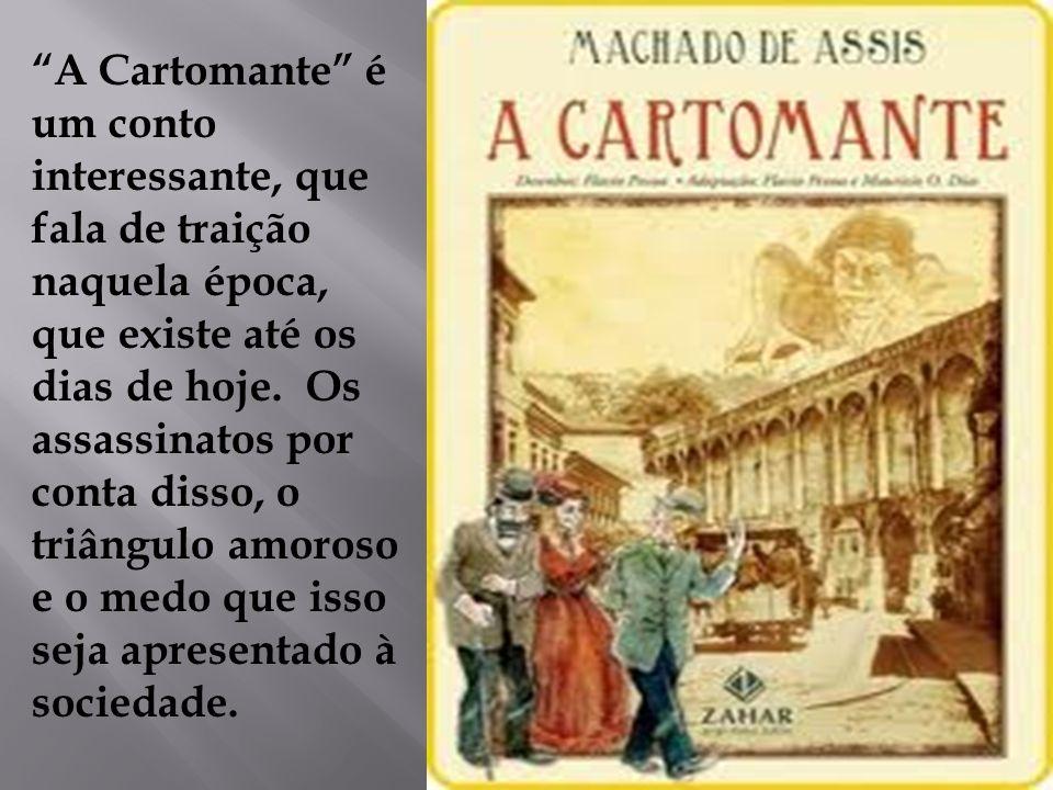 A Cartomante é um conto interessante, que fala de traição naquela época, que existe até os dias de hoje. Os assassinatos por conta disso, o triângulo