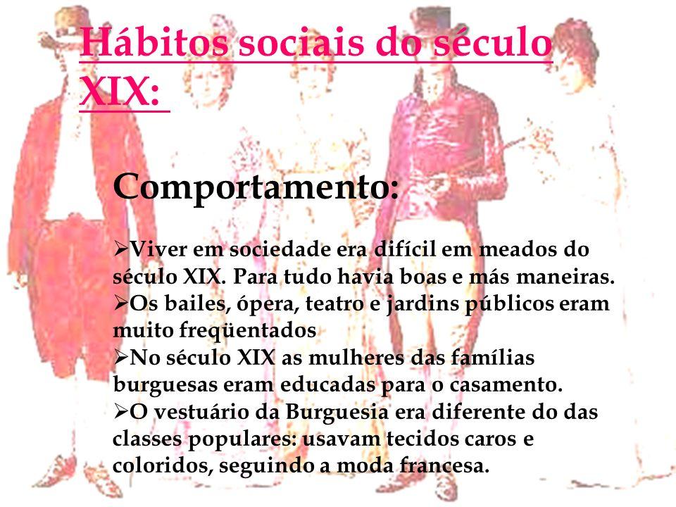 Hábitos sociais do século XIX: Comportamento: Viver em sociedade era difícil em meados do século XIX. Para tudo havia boas e más maneiras. Os bailes,
